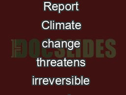 PR IPCC PRESS RELEASE  November  Concluding instalment of the Fifth Assessment Report Climate change threatens irreversible and dangerous impacts but options exist to limit its effects COPENHAGEN No