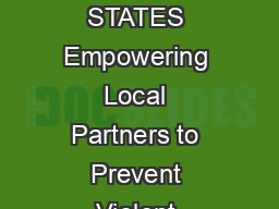 AUGUST  EMPOW ER ING LOCA L PARTNERS TO PREVENT V IOLENT EX TR EMISM IN THE UNITED STATES Empowering Local Partners to Prevent Violent Extremism in the United States Several recent incidences of viole