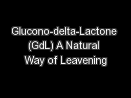 Glucono-delta-Lactone (GdL) A Natural Way of Leavening