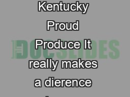 Enjoy the freshness avor and excellence of Kentucky Proud Produce It really makes a dierence when you purchase locally grown fruits and vegetables