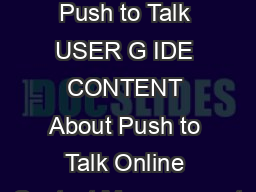 USER GUIDE Push to Talk USER G IDE CONTENT About Push to Talk Online Contact Management