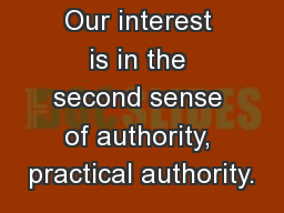 Our interest is in the second sense of authority, practical authority. PowerPoint PPT Presentation