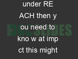 If y ou have responsibilities under RE ACH then y ou need to kno w at imp ct this might ha ve on y our bus iness