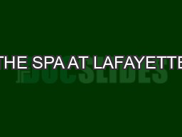 THE SPA AT LAFAYETTE PDF document - DocSlides