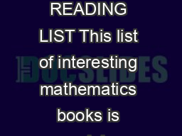 UNIVERSITY OF CAMBRIDGE Faculty of Mathematics MATHEMATICAL READING LIST This list of interesting mathematics books is mainly intended for sixthformers planning to take a degree in mathematics