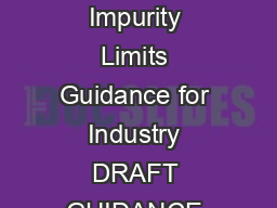 ANDA Submissions Refuse to Receive for Lack of Proper Justification of Impurity Limits Guidance for Industry DRAFT GUIDANCE This guidance document is being distributed for comment purposes only