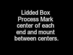 Lidded Box Process Mark center of each end and mount between centers.