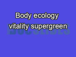 Body ecology vitality supergreen PDF document - DocSlides