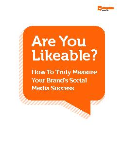 Are You Likeable?How To Tuly Measure Your Brand's Social Media Su