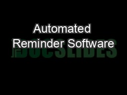 Automated Reminder Software PowerPoint PPT Presentation