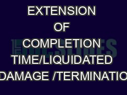 8.0 DELAY / EXTENSION OF COMPLETION TIME/LIQUIDATED DAMAGE /TERMINATIO