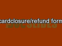 cardclosure/refund form