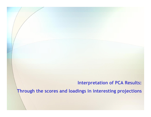 Interpretation of PCA Results:Through the scores and loadings in inter
