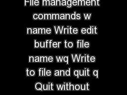 VI Cheat Sheet ACNS Bulletin ED February  File management commands w name Write edit buffer to file name wq Write to file and quit q Quit without saving changes ZZ Same as wq sh Execute shell commands