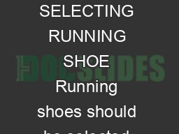 ACSM Information On SELECTING RUNNING SHOE Running shoes should be selected after careful consideration