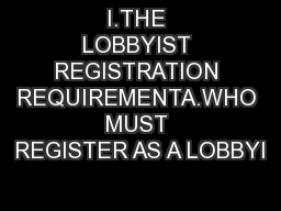 I.THE LOBBYIST REGISTRATION REQUIREMENTA.WHO MUST REGISTER AS A LOBBYI PowerPoint PPT Presentation