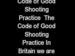 The Code of Good Shooting Practice The Code of Good Shooting Practice  The Code of Good Shooting Practice In Britain we are rightly proud of our shooting sports