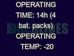 NUOUS OPERATING TIME: 14h (4 bat. packs) OPERATING TEMP: -20 PowerPoint PPT Presentation