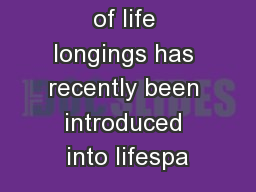 The concept of life longings has recently been introduced into lifespa