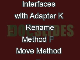 Smells to Refactorings Quick Reference Guide Smell Refactoring Unify Interfaces with Adapter K  Rename Method F  Move Method F  Combinatorial Explosion A subtle form of duplication this smell exists