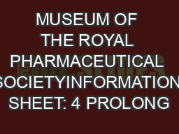 MUSEUM OF THE ROYAL PHARMACEUTICAL SOCIETYINFORMATION SHEET: 4 PROLONG