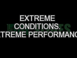 EXTREME CONDITIONS. EXTREME PERFORMANCE.