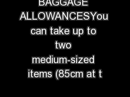 BAGGAGE ALLOWANCESYou can take up to two medium-sized items (85cm at t