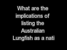 What are the implications of listing the Australian Lungfish as a nati