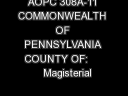 AOPC 308A-11 COMMONWEALTH OF PENNSYLVANIA COUNTY OF:       Magisterial