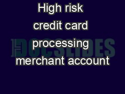 High risk credit card processing merchant account PDF document - DocSlides