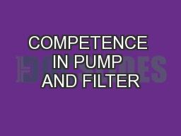 COMPETENCE IN PUMP AND FILTER