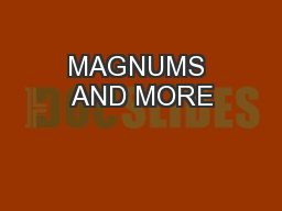 MAGNUMS AND MORE