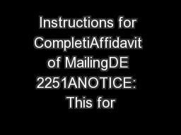 Instructions for CompletiAffidavit of MailingDE 2251ANOTICE:  This for PowerPoint PPT Presentation