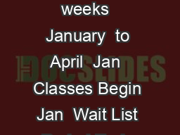 Student Timetable  Spring  GENERAL DATES Semester Classes   weeks  January  to April  Jan  Classes Begin Jan  Wait List Period Ends Jan   Late Registration Fee per course Plus Dept Approval Begins Jan