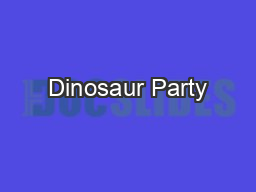 Dinosaur Party PDF document - DocSlides
