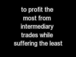 to profit the most from intermediary trades while suffering the least