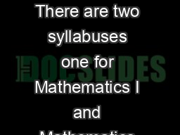 Mathematics I II and III   and  General Introduction There are two syllabuses one for Mathematics I and Mathematics II the other for Mathematics III
