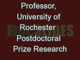 Asst. Professor, University of Rochester  Postdoctoral Prize Research PowerPoint PPT Presentation