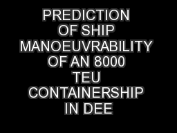 PREDICTION OF SHIP MANOEUVRABILITY OF AN 8000 TEU CONTAINERSHIP IN DEE