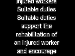 Suitable duties Information for employers and injured workers Suitable duties Suitable duties support the rehabilitation of an injured worker and encourage sustainable return to work outcomes
