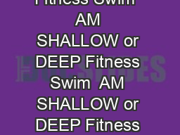 TIME ONDAY TUESDAY WEDNESDAY THURSDAY FRIDAY URDAY UNDAY    AM Fitness Swim  AM SHALLOW or DEEP Fitness Swim  AM SHALLOW or DEEP Fitness Swim  AM SHALLOW or DEEP    AM Fitness Swim  AM  lanes SHALLOW  PowerPoint PPT Presentation