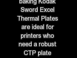 Sword Exce hermal Plates No preheat CTP plates without baking Kodak Sword Excel Thermal Plates are ideal for printers who need a robust CTP plate require high productivity and want to avoid the space