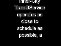 Inner-City TransitService operates as close to schedule as possible, a