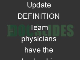 Team Physician Consensus Statement Team Physician Consensus Statement  Update DEFINITION Team physicians have the leadership role in the organization management and provision of care of athletes in in