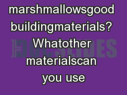 Are marshmallowsgood buildingmaterials? Whatother materialscan you use