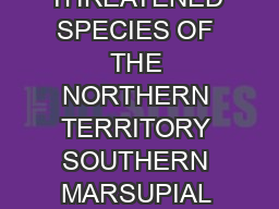 THREATENED SPECIES OF THE NORTHERN TERRITORY SOUTHERN MARSUPIAL MOLE I