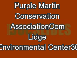 Purple Martin Conservation AssociationOom Lidge Environmental Center30