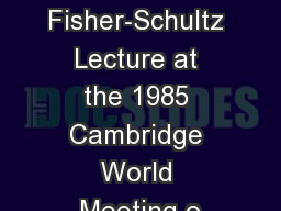 Delivered Fisher-Schultz Lecture at the 1985 Cambridge World Meeting o