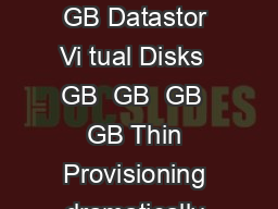 PRODUCT DATASHEET   VM VM VM THIC THIN THIN  GB  GB  GB  GB VMware ESX  GB Datastor Vi tual Disks  GB  GB  GB  GB Thin Provisioning dramatically increases virtual machine storage utilization AT A GLAN