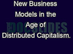 New Business Models in the Age of Distributed Capitalism. PowerPoint Presentation, PPT - DocSlides